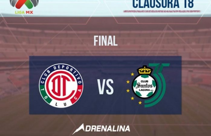 Toluca vs. Santos, la gran final del Clausura 2018